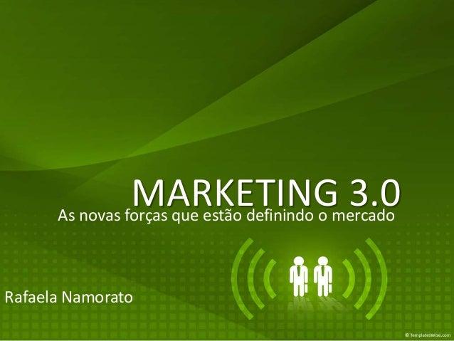 MARKETINGmercado      As novas forças que estão definindo o                                            3.0Rafaela Namorato