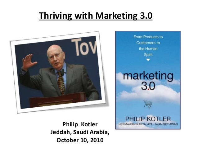 Thriving with Marketing 3.0 Philip Kotler Jeddah, Saudi Arabia, October 10, 2010