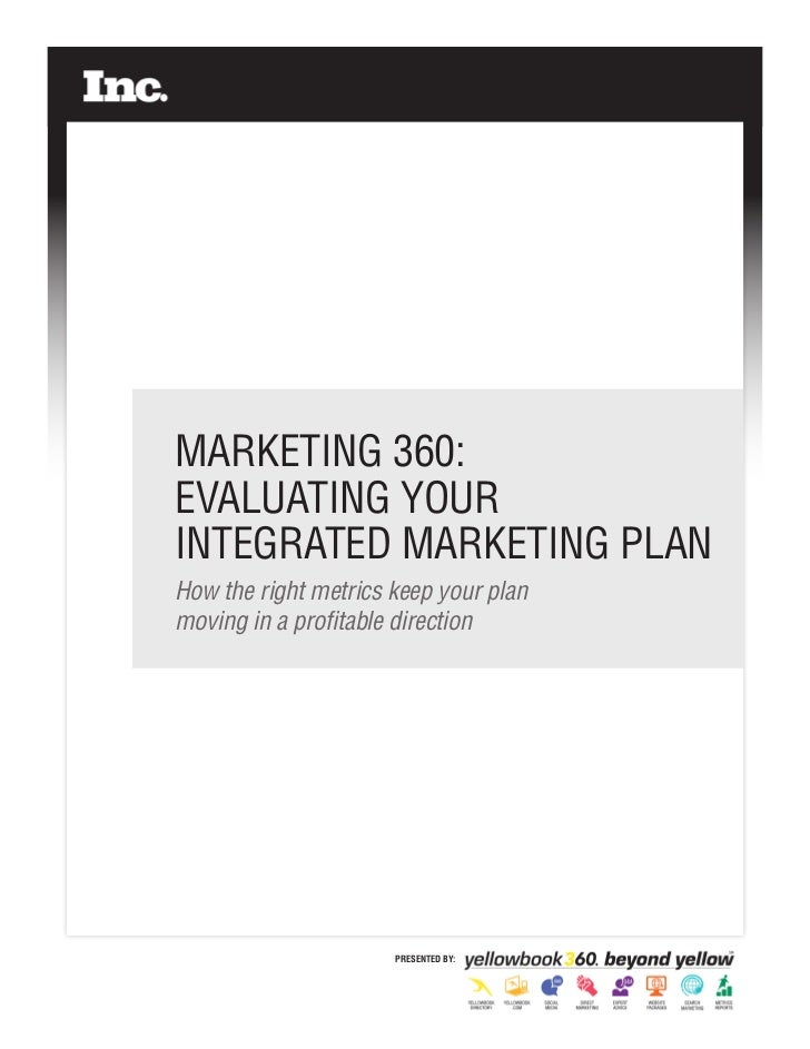 MARKETING 360:EVALUATING YOURINTEGRATED MARKETING PLANHow the right metrics keep your planmoving in a profitable direction...