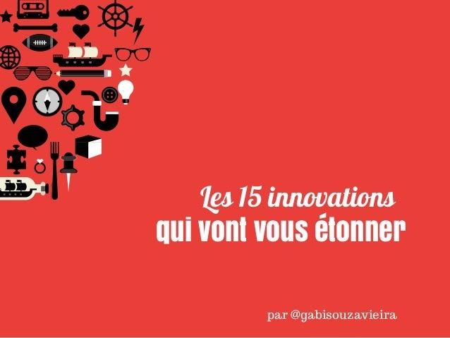 Les 15 innovations  qui vont vous étonner  par @gabisouzavieira