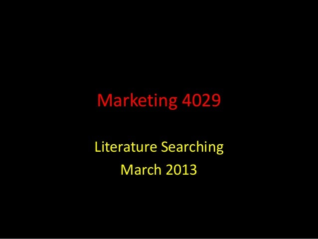 Marketing 4029Literature Searching    March 2013