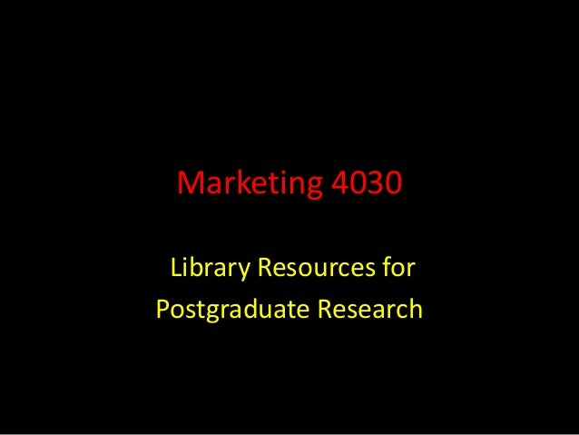 Marketing 4030 Library Resources forPostgraduate Research