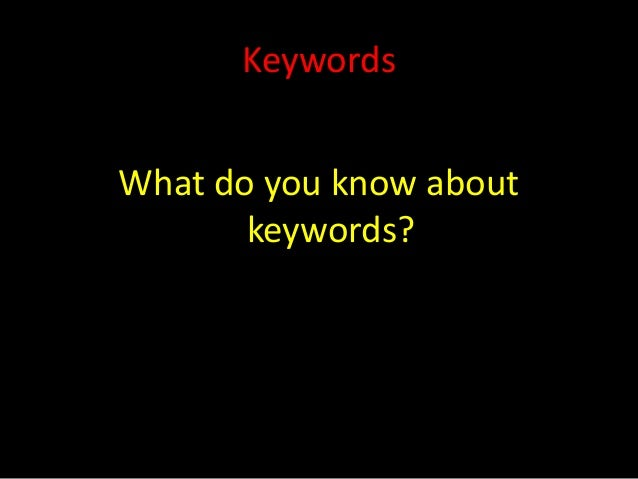 KeywordsWhat do you know about       keywords?
