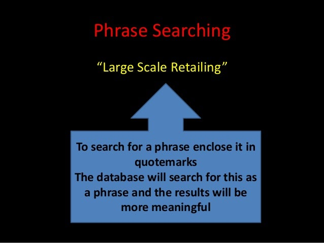 """Phrase Searching    """"Large Scale Retailing""""To search for a phrase enclose it in           quotemarksThe database will sear..."""
