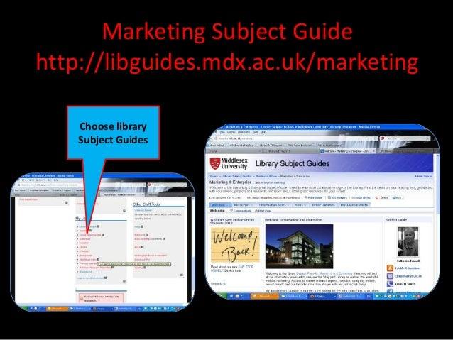 Marketing Subject Guidehttp://libguides.mdx.ac.uk/marketing    Choose library    Subject Guides