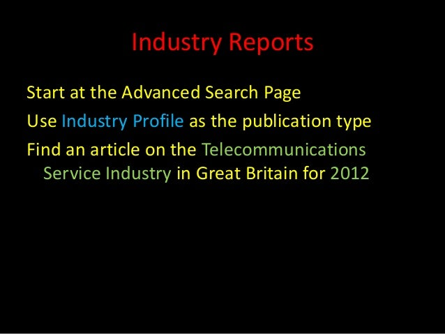 Industry ReportsStart at the Advanced Search PageUse Industry Profile as the publication typeFind an article on the Teleco...