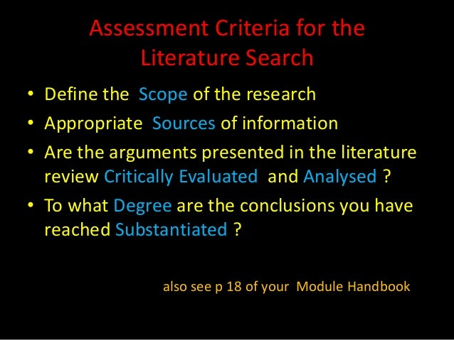 Assessment Criteria for the           Literature Search• Define the Scope of the research• Appropriate Sources of informat...