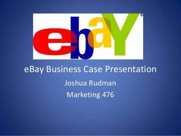 eBay Business Case PresentationJoshua RudmanMarketing 476
