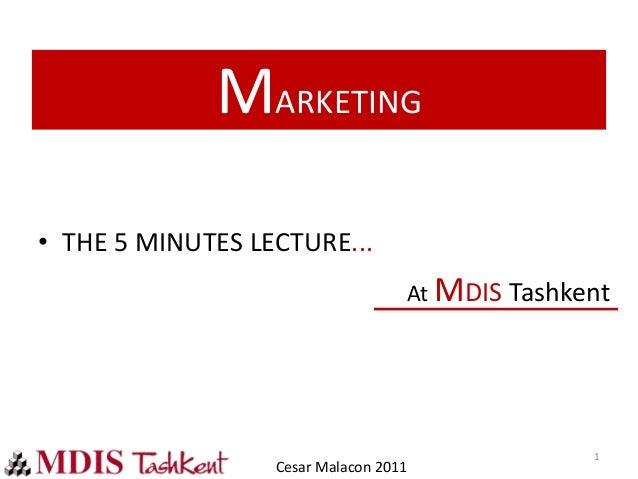 Cesar Malacon 2011 MARKETING • THE 5 MINUTES LECTURE... At MDIS Tashkent 1