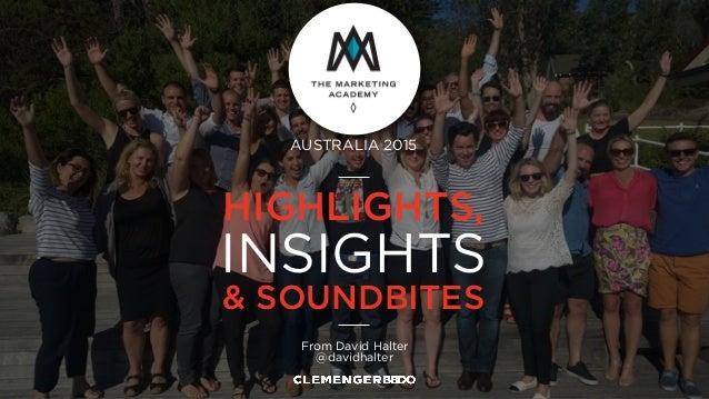 HIGHLIGHTS, INSIGHTS & SOUNDBITES From David Halter @davidhalter AUSTRALIA 2015