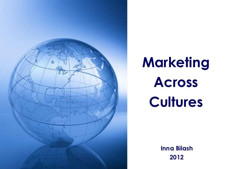 Marketing Across Cultures  Inna Bilash     2012