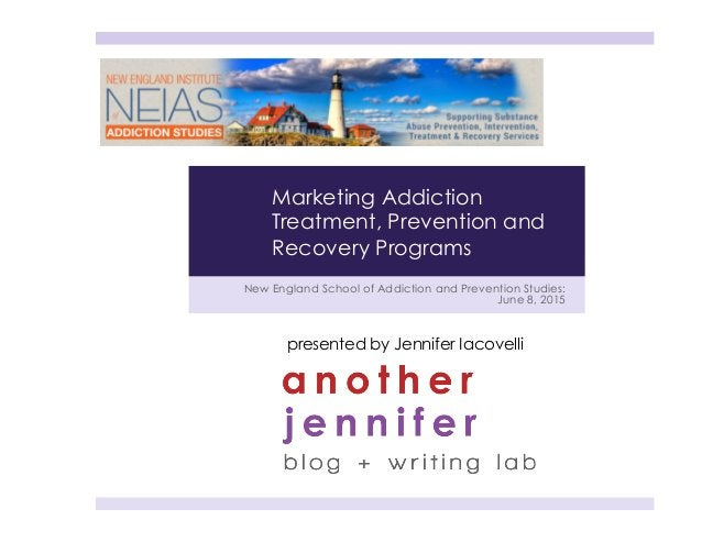 New England School of Addiction and Prevention Studies: June 8, 2015 presented by Jennifer Iacovelli Marketing Addiction T...