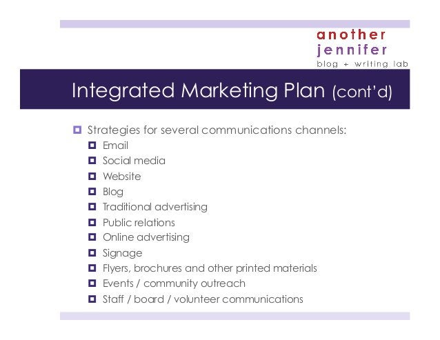 Integrated Marketing Plan (cont'd) ¤ Strategies for several communications channels: ¤ Email ¤ Social media ¤ Webs...