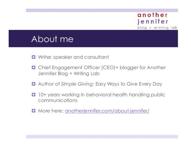 About me ¤ Writer, speaker and consultant ¤ Chief Engagement Officer (CEO)+ blogger for Another Jennifer Blog + Writin...