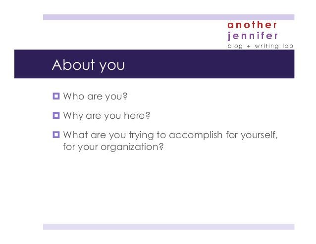 About you ¤Who are you? ¤Why are you here? ¤What are you trying to accomplish for yourself, for your organization?