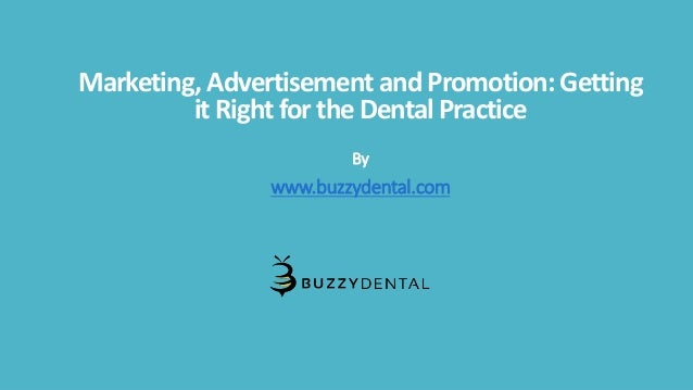 Marketing, Advertisement and Promotion: Getting it Right for the Dental Practice By www.buzzydental.com