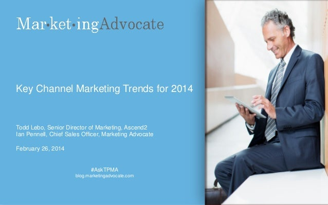 Key Channel Marketing Trends for 2014  Todd Lebo, Senior Director of Marketing, Ascend2 Ian Pennell, Chief Sales Officer, ...