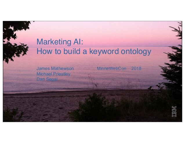 © 2015 IBM Corporation Marketing AI: How to build a keyword ontology James Mathewson Michael Priestley Dan Segal MinneWebC...