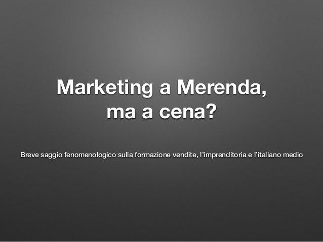 Marketing a Merenda, ma a cena? Breve saggio fenomenologico sulla formazione vendite, l'imprenditoria e l'italiano medio
