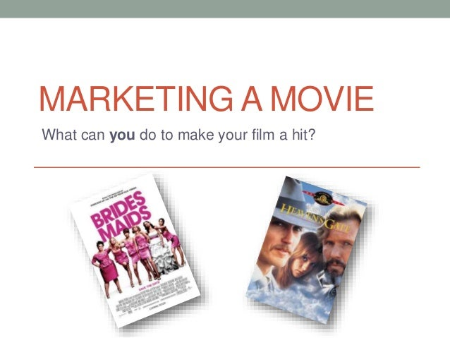 MARKETING A MOVIE  What can you do to make your film a hit?