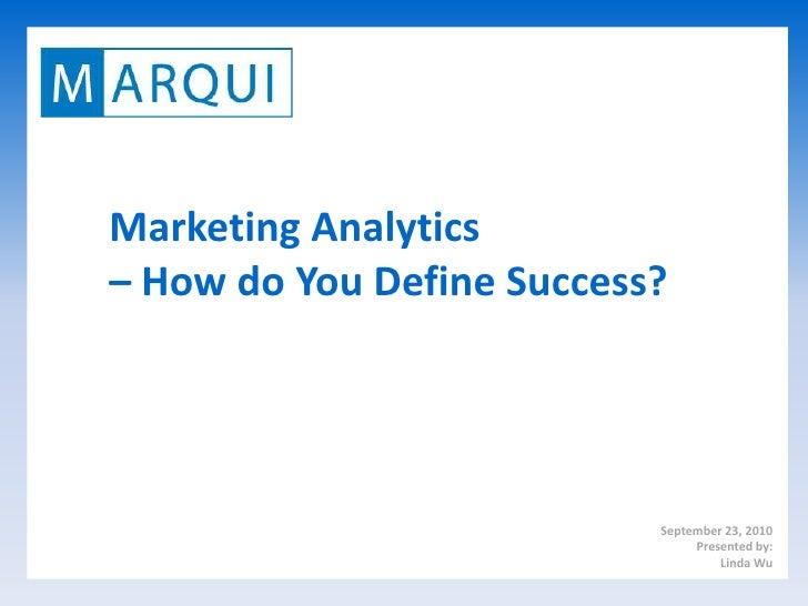 Marketing Analytics – How do You Define Success?<br />September 23, 2010<br />Presented by:<br />Linda Wu<br />