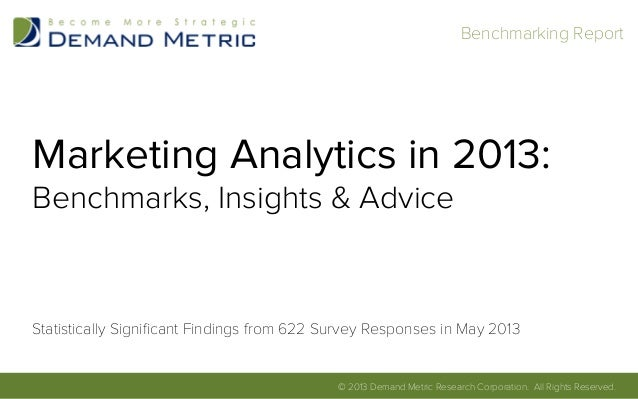 Benchmarking Report	  Marketing Analytics in 2013:Benchmarks, Insights & AdviceStatistically Significant Findings from 622 ...