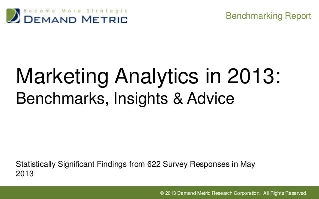 Benchmarking ReportMarketing Analytics in 2013:Benchmarks, Insights & AdviceStatistically Significant Findings from 622 Su...