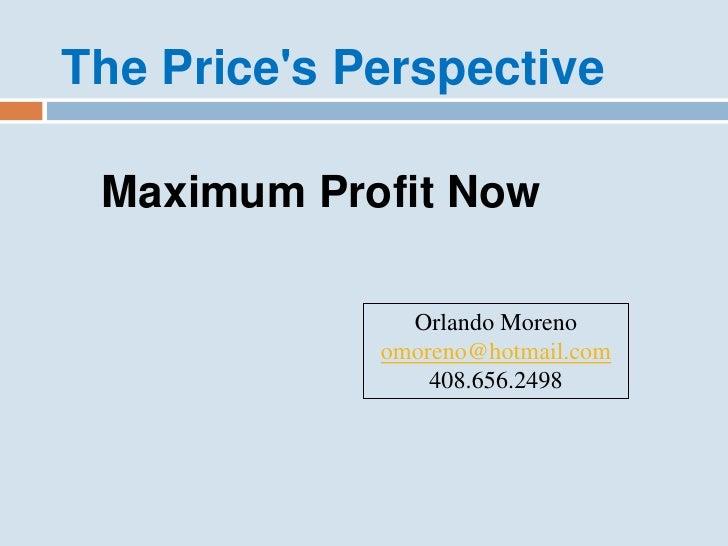 The Price's Perspective   Maximum Profit Now                 Orlando Moreno              omoreno@hotmail.com              ...