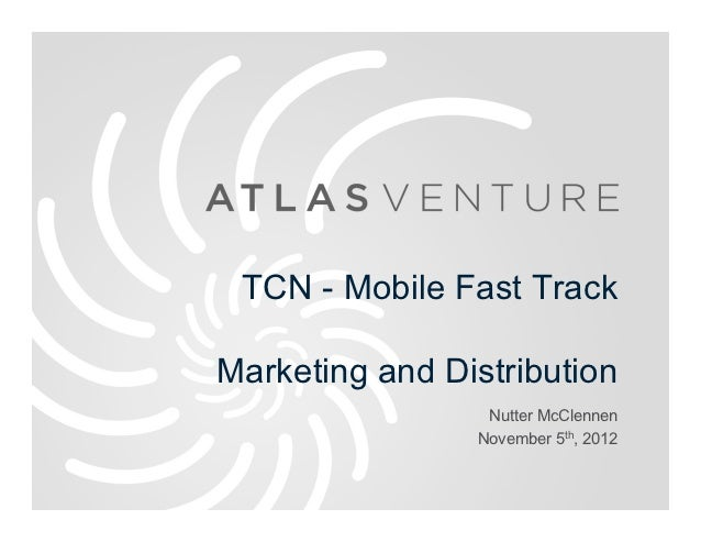 TCN - Mobile Fast TrackMarketing and Distribution                 Nutter McClennen                November 5th, 2012