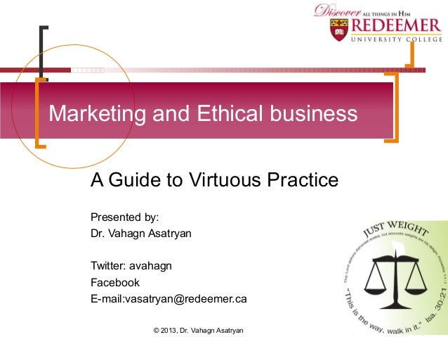 A Guide to Virtuous Practice Presented by: Dr. Vahagn Asatryan Twitter: avahagn Facebook E-mail:vasatryan@redeemer.ca Mark...