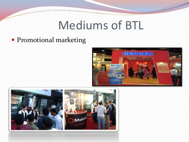 How BTL activity relate to marketing  Examples: distribution of pamphlets, stickers,  promotions , brochures etc…  Invol...