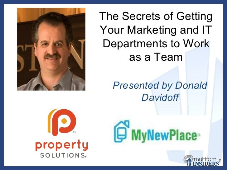 The Secrets of Getting Your Marketing and IT Departments to Work as a Team Presented by Donald Davidoff Proudly sponsored ...