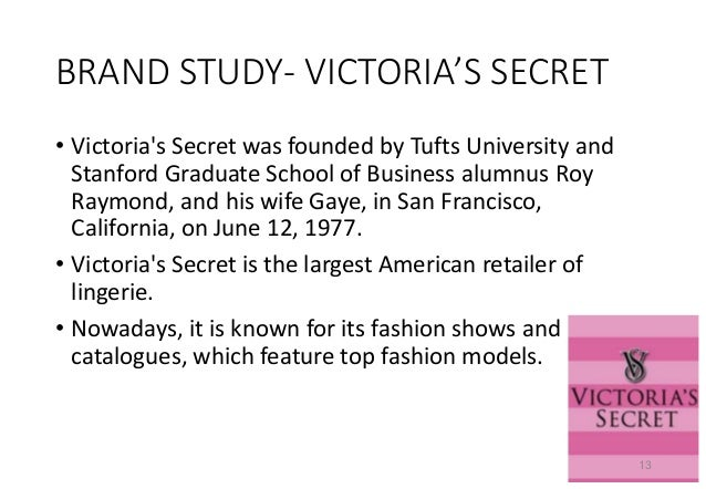 victoria s secret marketing objectives The company have very limited brand like bath and body works, henri bendel etc victoria's secret has adopted 24/7 marketing strategies both in stores and through web the web site of the company is one of the fast growing and profitable site.