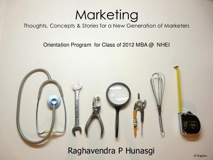 MarketingThoughts, Concepts & Stories for a New Generation of Marketers       Orientation Program for Class of 2012 MBA @ ...