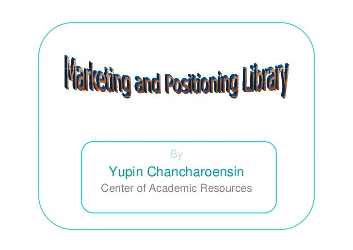 By  Yupin Chancharoensin Center of Academic Resources