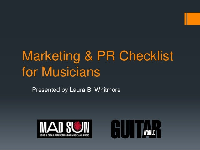 Marketing & PR Checklist for Musicians Presented by Laura B. Whitmore
