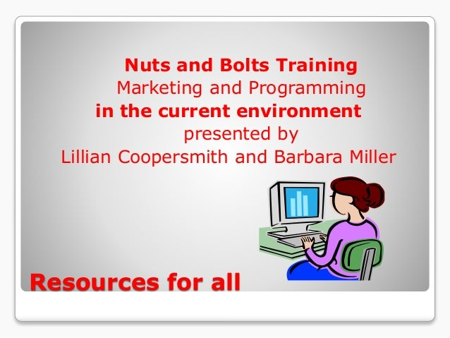 Resources for all Nuts and Bolts Training Marketing and Programming in the current environment presented by Lillian Cooper...