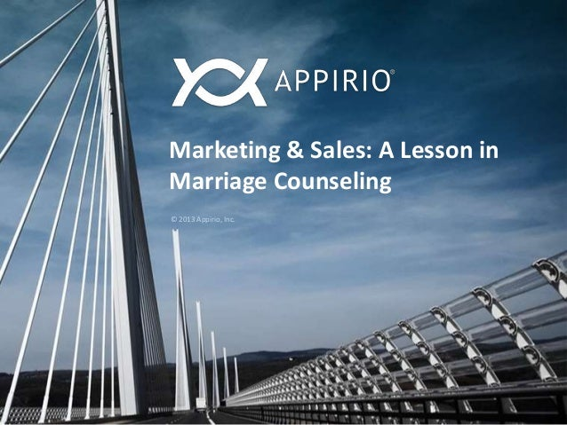 Marketing & Sales: A Lesson in Marriage Counseling © 2013 Appirio, Inc.