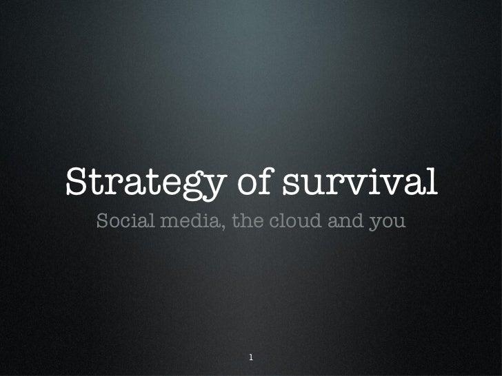 Strategy of survival <ul><li>Social media, the cloud and you </li></ul>