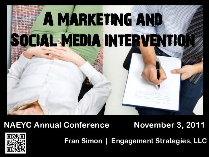 A Marketing and Social Media interventionNAEYC Annual Conference         November 3, 2011             Fran Simon | Engagem...