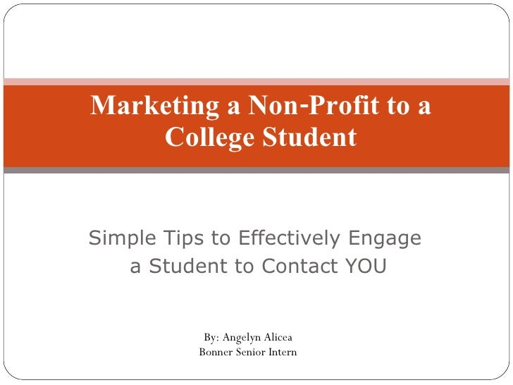 Simple Tips to Effectively Engage  a Student to Contact YOU Marketing a Non-Profit to a College Student By: Angelyn Alicea...