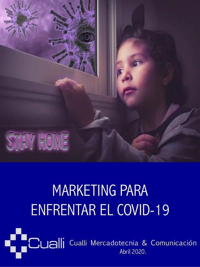 MARKETING PARA ENFRENTAR EL COVID-19 Cualli Mercadotecnia & Comunicación Abril 2020.