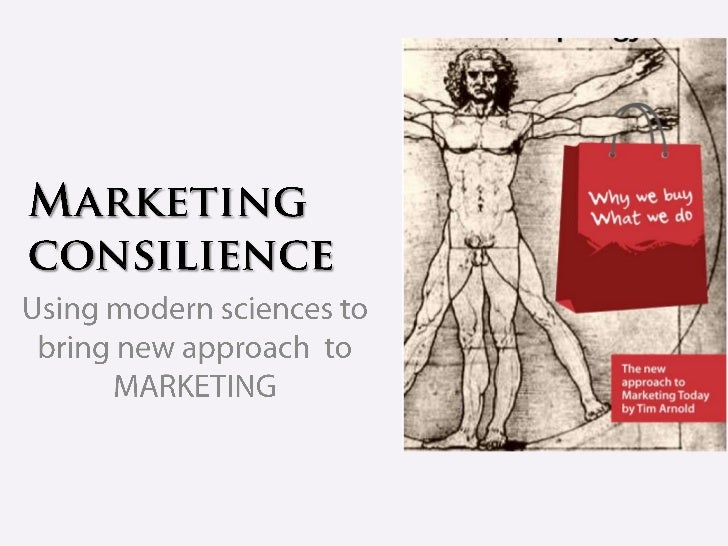 Marketingconsilience<br />Using modern sciences to bring new approach  toMARKETING<br />