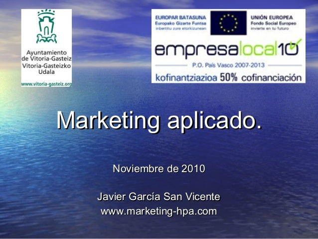 Marketing aplicado.Marketing aplicado. Noviembre de 2010Noviembre de 2010 Javier García San VicenteJavier García San Vicen...