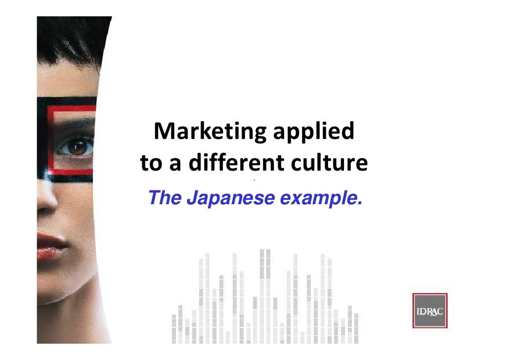 Marketing applied to a different culture The Japanese example.