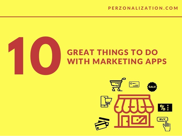 GREAT THINGS TO DO WITH MARKETING APPS 10 P E R Z O N A L I Z A T I O N . C O M