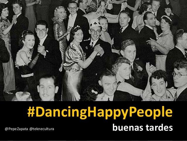 #DancingHappyPeople  @PepeZapata @teknecultura buenas tardes