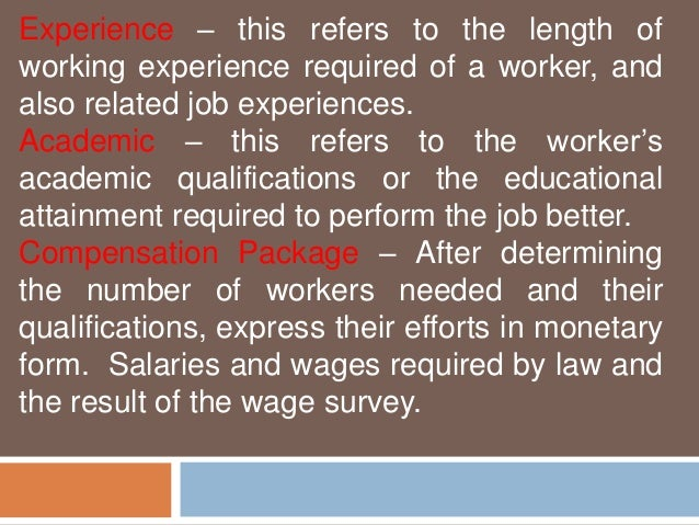 Experience – this refers to the length of  working experience required of a worker, and  also related job experiences.  Ac...
