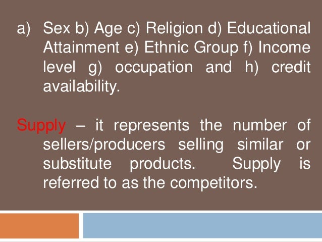 a) Sex b) Age c) Religion d) Educational  Attainment e) Ethnic Group f) Income  level g) occupation and h) credit  availab...