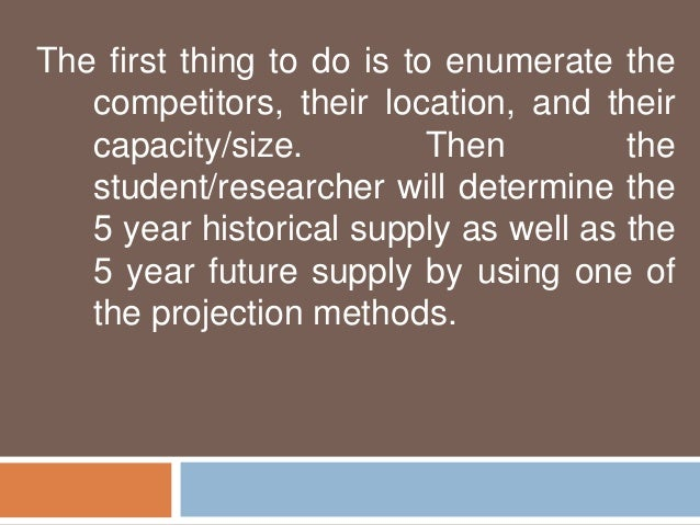 The first thing to do is to enumerate the  competitors, their location, and their  capacity/size. Then the  student/resear...